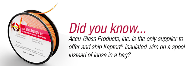 AGP is the only supplier to offer and ship Kapton insulated wire on a spool, instead of loose in a bag.